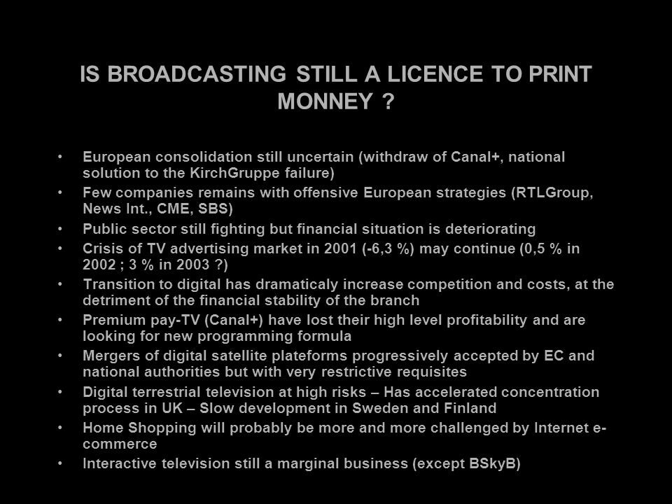 IS BROADCASTING STILL A LICENCE TO PRINT MONNEY .