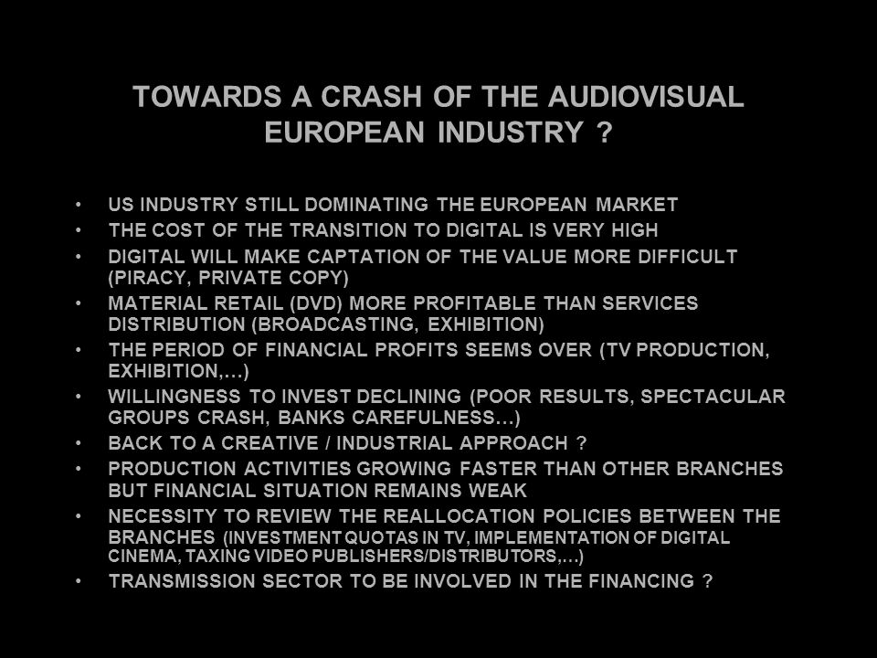 TOWARDS A CRASH OF THE AUDIOVISUAL EUROPEAN INDUSTRY ? US INDUSTRY STILL DOMINATING THE EUROPEAN MARKET THE COST OF THE TRANSITION TO DIGITAL IS VERY