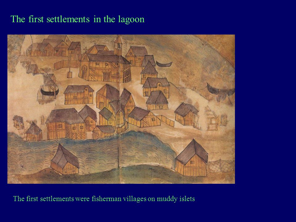 The first settlements in the lagoon The first settlements were fisherman villages on muddy islets