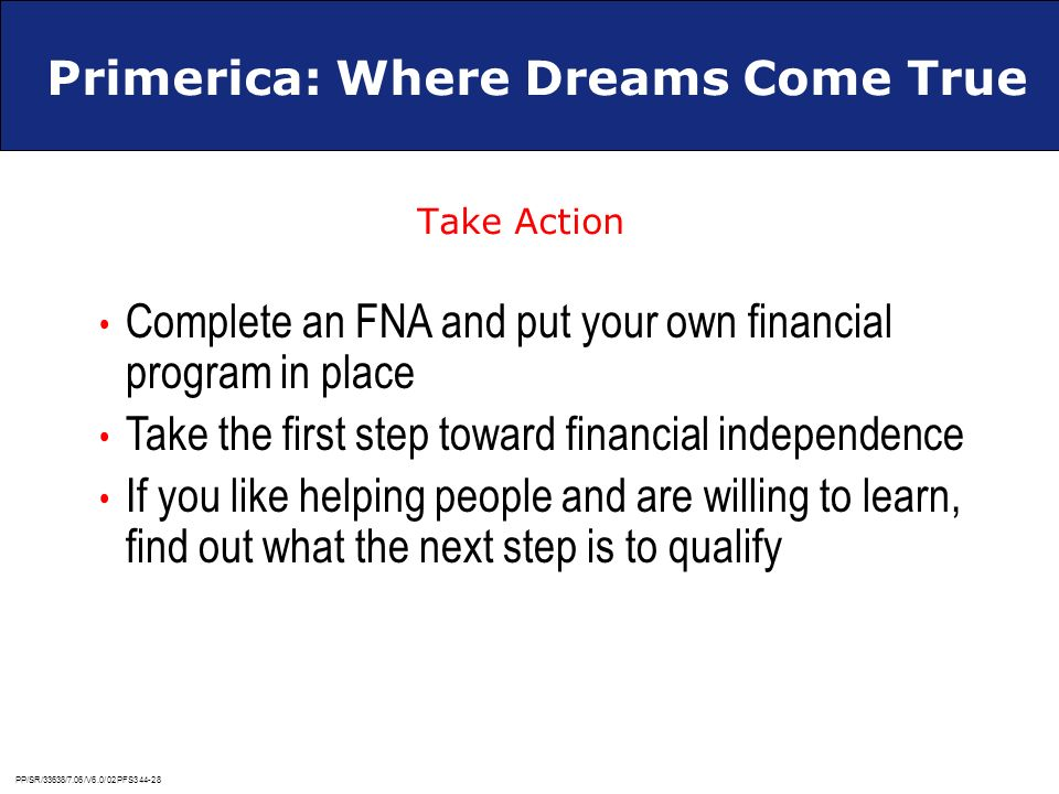 Primerica: Where Dreams Come True Take Action Complete an FNA and put your own financial program in place Take the first step toward financial indepen