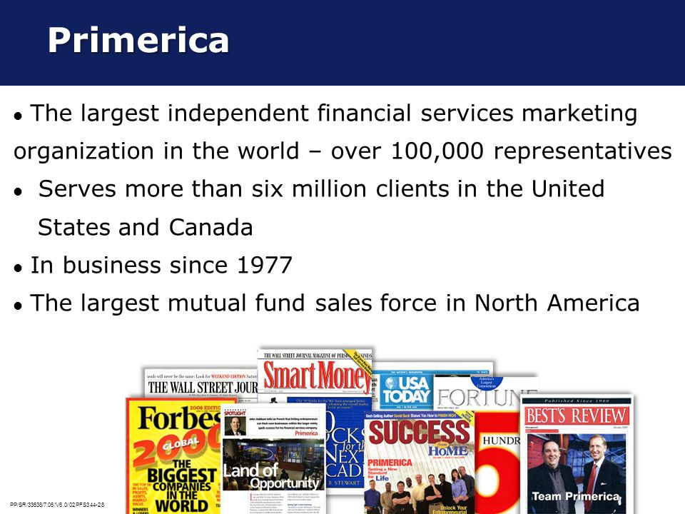PP/SR/33638/7.06/V6.0/02PFS344-28 Primerica Primerica The largest independent financial services marketing organization in the world – over 100,000 re