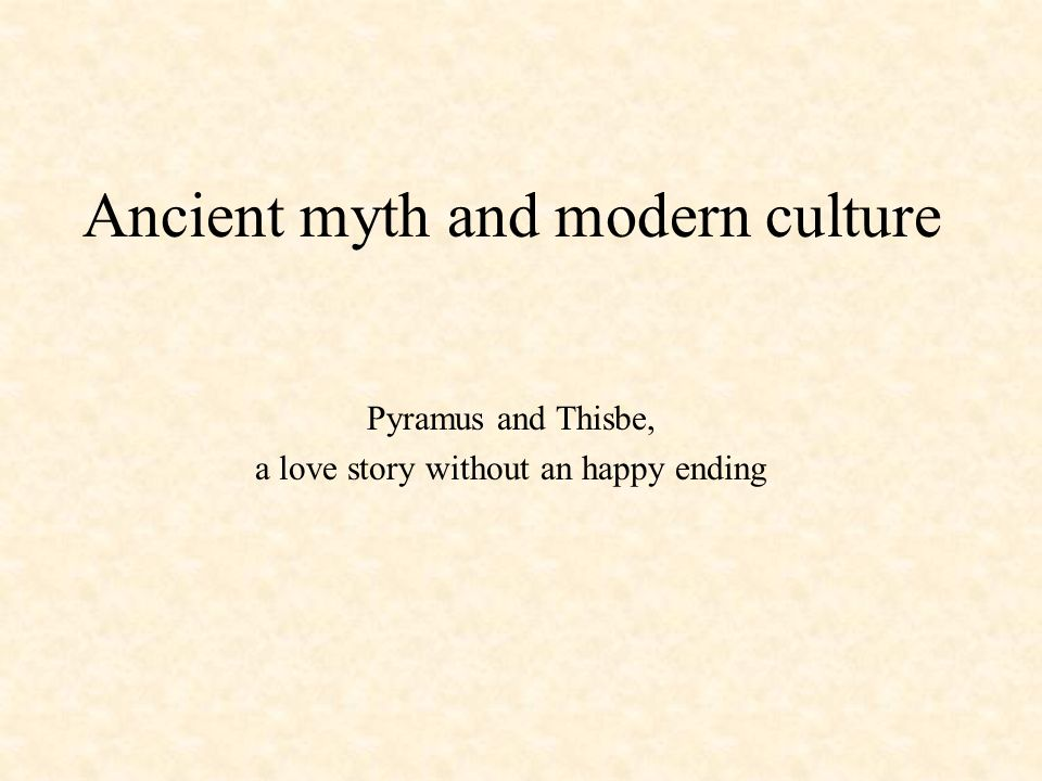 Ancient myth and modern culture Pyramus and Thisbe, a love story without an happy ending