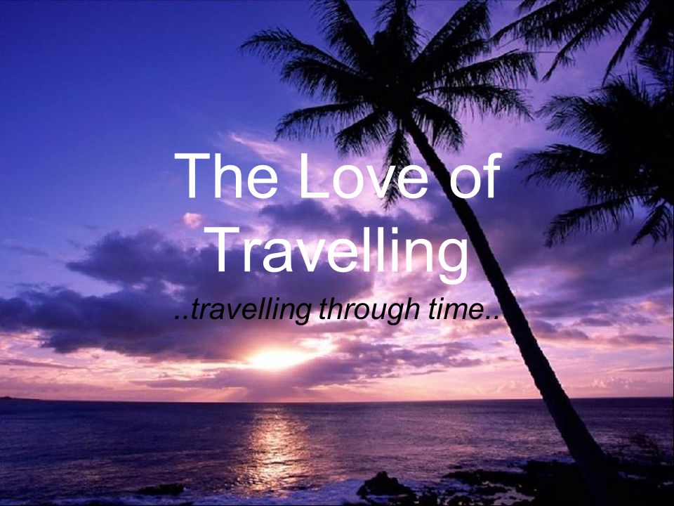 Why do we like travelling.