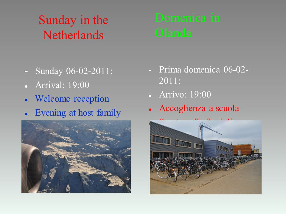 Sunday in the Netherlands - Sunday 06-02-2011: Arrival: 19:00 Welcome reception Evening at host family - Prima domenica 06-02- 2011: Arrivo: 19:00 Acc