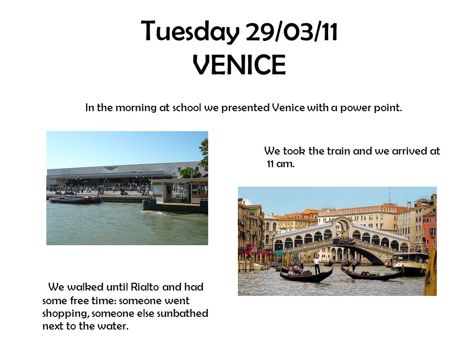 Tuesday 29/03/11 VENICE In the morning at school we presented Venice with a power point.