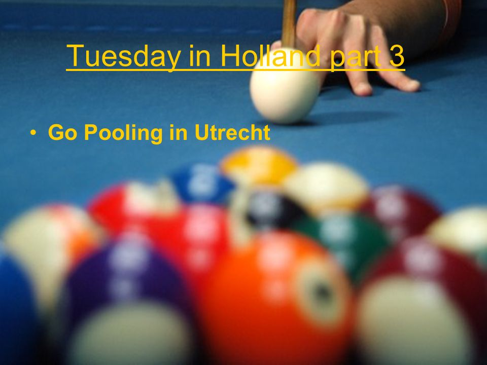 Tuesday in Holland part 3 Go Pooling in Utrecht