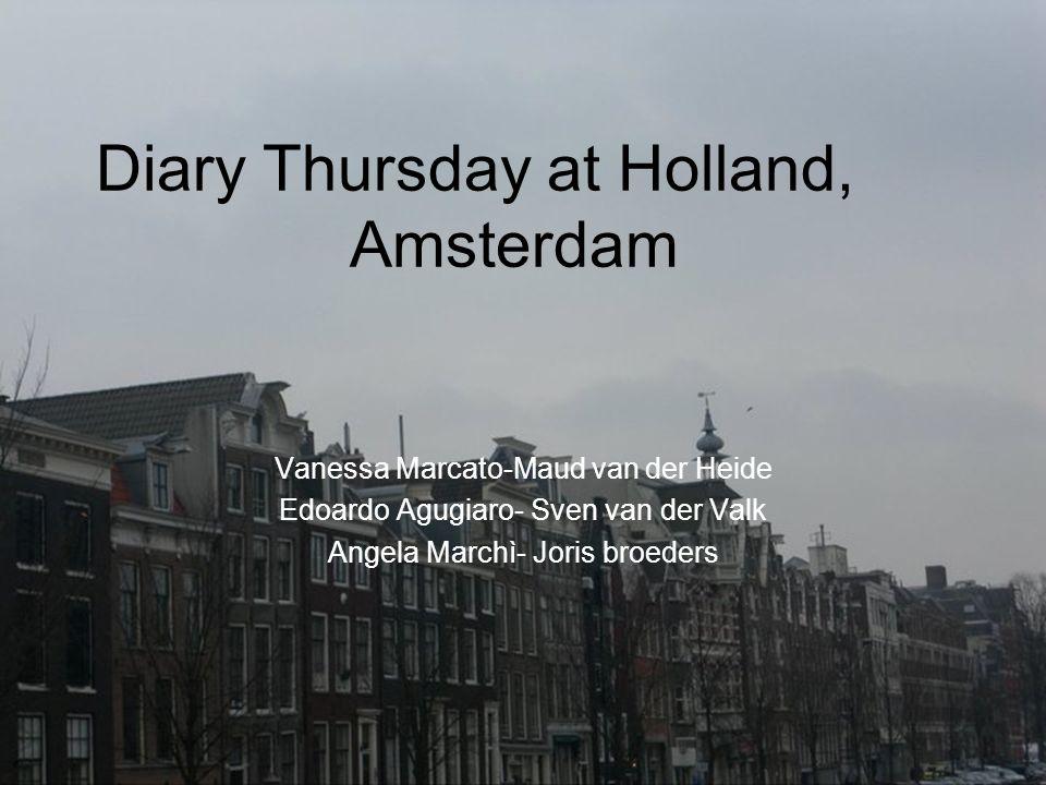 Diary Thursday at Holland, Amsterdam Vanessa Marcato-Maud van der Heide Edoardo Agugiaro- Sven van der Valk Angela Marchì- Joris broeders
