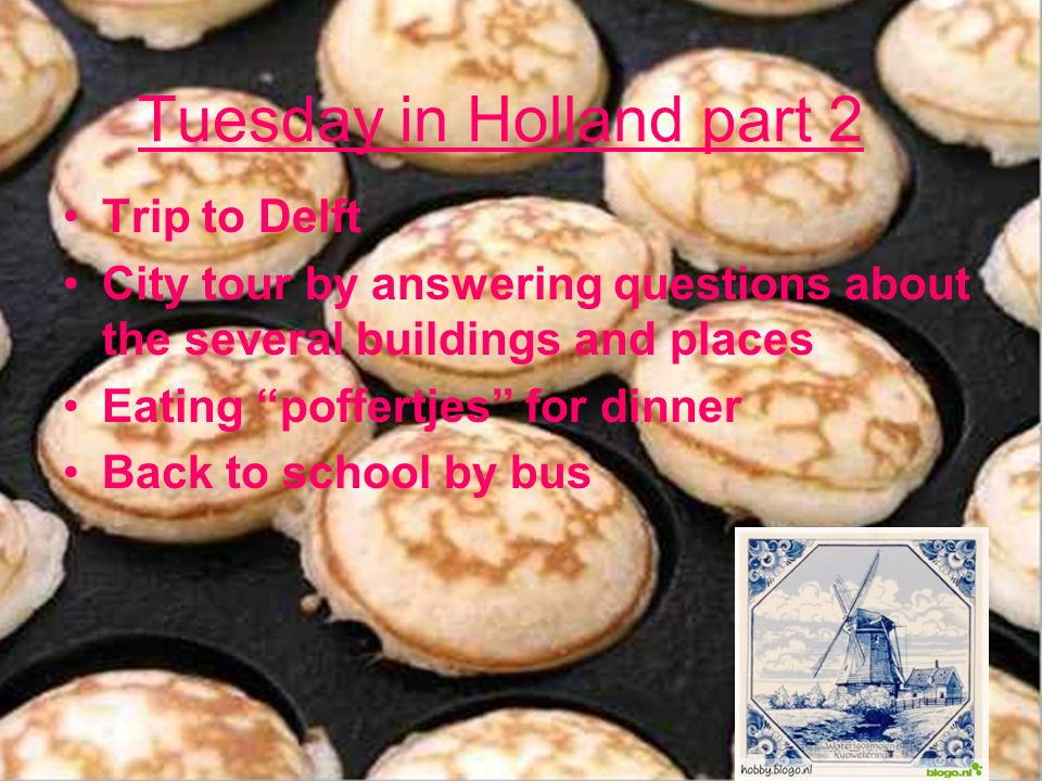 Tuesday in Holland part 2 Trip to Delft City tour by answering questions about the several buildings and places Eating poffertjes for dinner Back to s