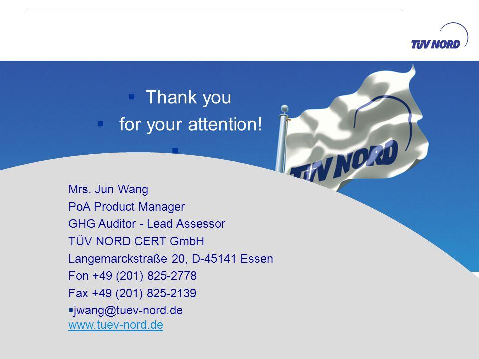 Thank you for your attention! Mrs. Jun Wang PoA Product Manager GHG Auditor - Lead Assessor TÜV NORD CERT GmbH Langemarckstraße 20, D-45141 Essen Fon