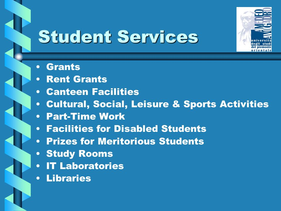 Student Services Grants Rent Grants Canteen Facilities Cultural, Social, Leisure & Sports Activities Part-Time Work Facilities for Disabled Students Prizes for Meritorious Students Study Rooms IT Laboratories Libraries