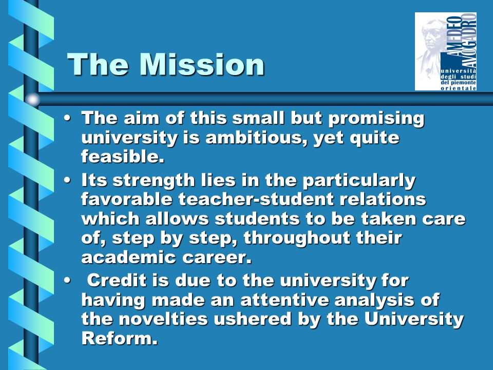The Mission The aim of this small but promising university is ambitious, yet quite feasible.The aim of this small but promising university is ambitiou