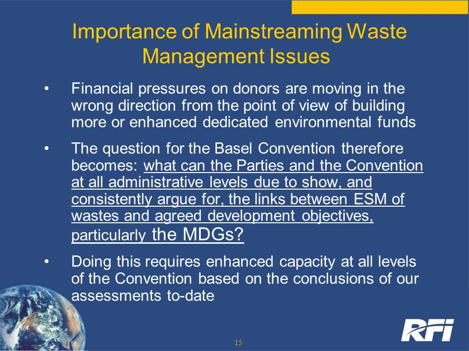15 Importance of Mainstreaming Waste Management Issues Financial pressures on donors are moving in the wrong direction from the point of view of build