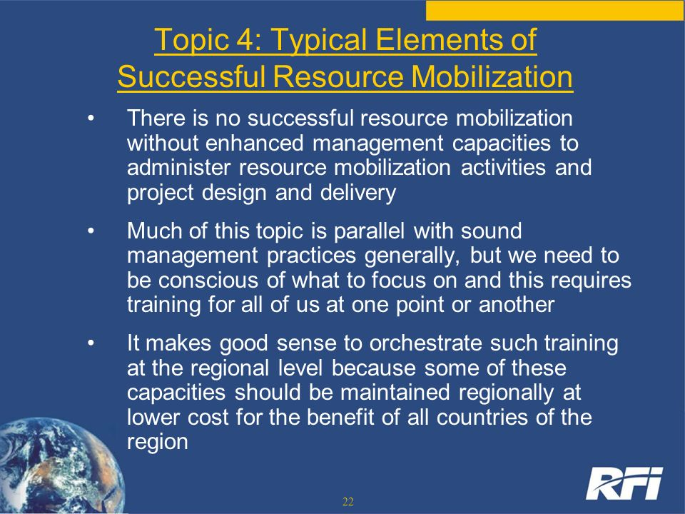 22 There is no successful resource mobilization without enhanced management capacities to administer resource mobilization activities and project desi