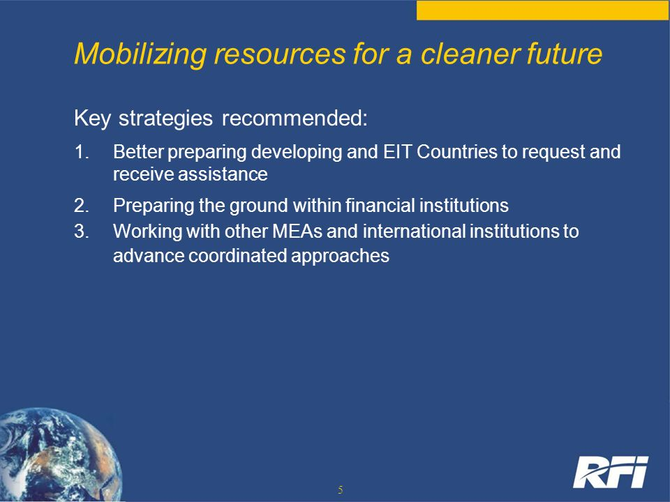 5 Mobilizing resources for a cleaner future Key strategies recommended: 1.Better preparing developing and EIT Countries to request and receive assista