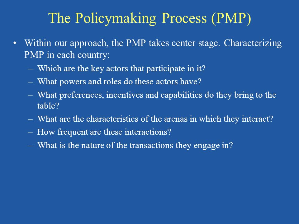 The Policymaking Process (PMP) Within our approach, the PMP takes center stage.
