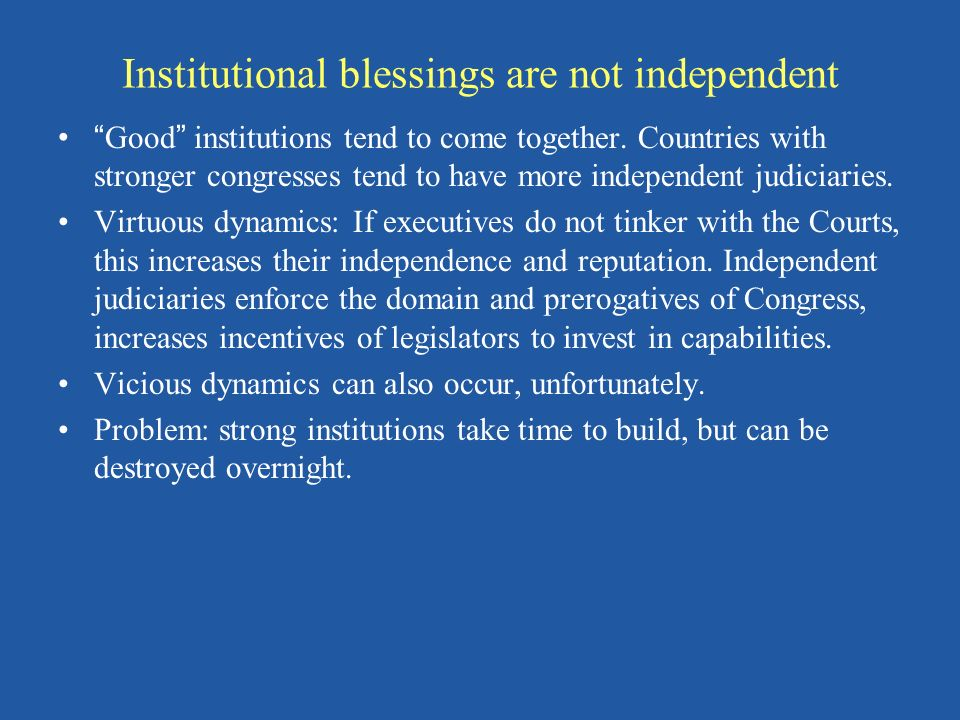 Institutional blessings are not independent Good institutions tend to come together. Countries with stronger congresses tend to have more independent