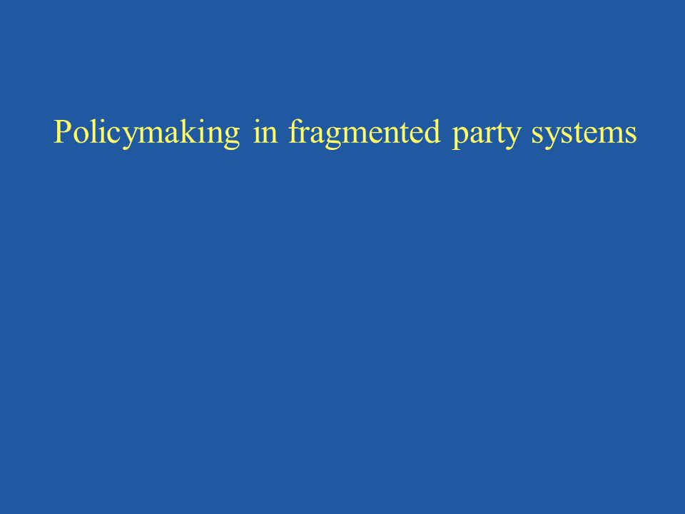 Policymaking in fragmented party systems