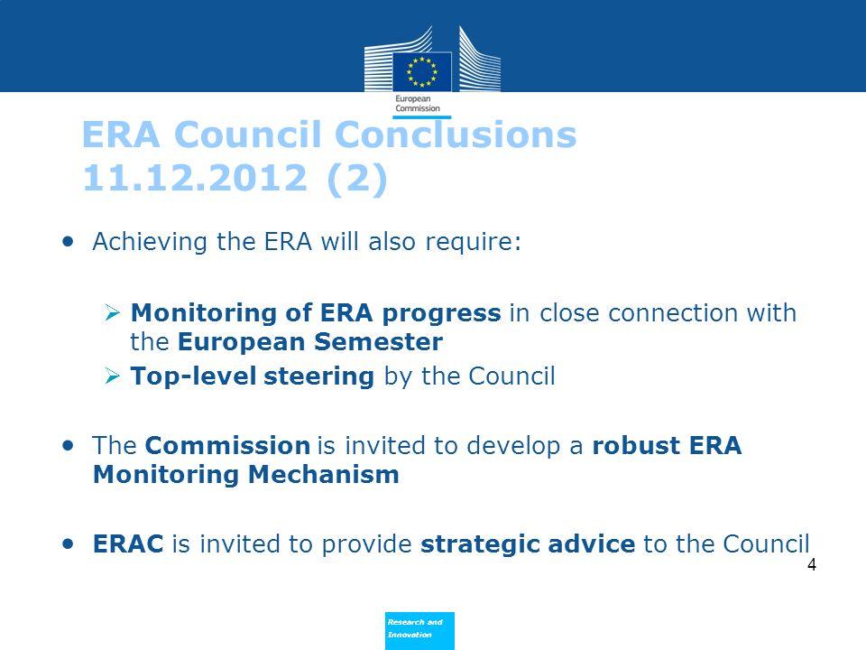 Research and Innovation Research and Innovation 4 ERA Council Conclusions 11.12.2012 (2) Achieving the ERA will also require: Monitoring of ERA progre