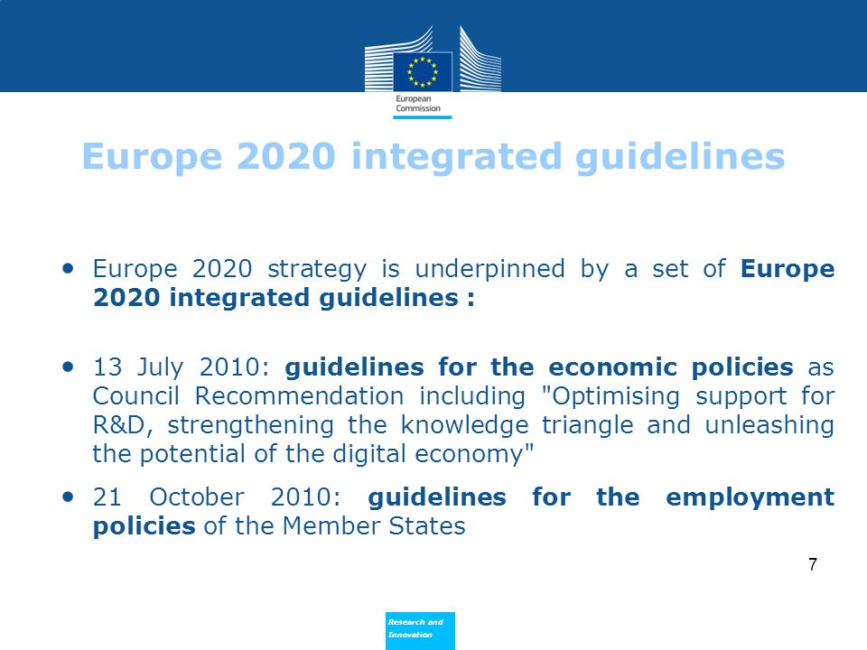 Research and Innovation Research and Innovation 7 Europe 2020 integrated guidelines Europe 2020 strategy is underpinned by a set of Europe 2020 integr