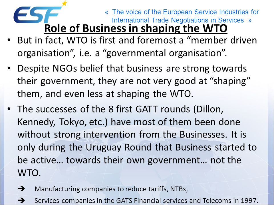 « The voice of the European Service Industries for International Trade Negotiations in Services » But in fact, WTO is first and foremost a member driv