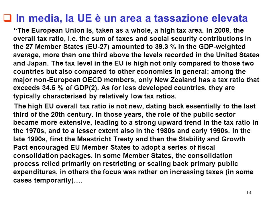 14 In media, la UE è un area a tassazione elevata The European Union is, taken as a whole, a high tax area.