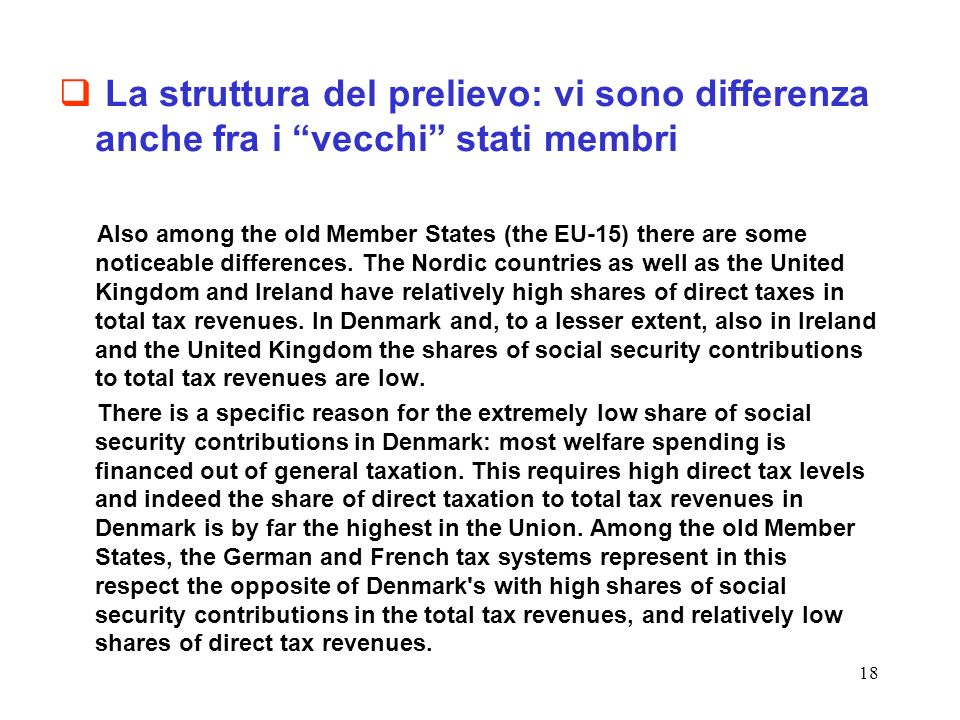 18 La struttura del prelievo: vi sono differenza anche fra i vecchi stati membri Also among the old Member States (the EU-15) there are some noticeable differences.