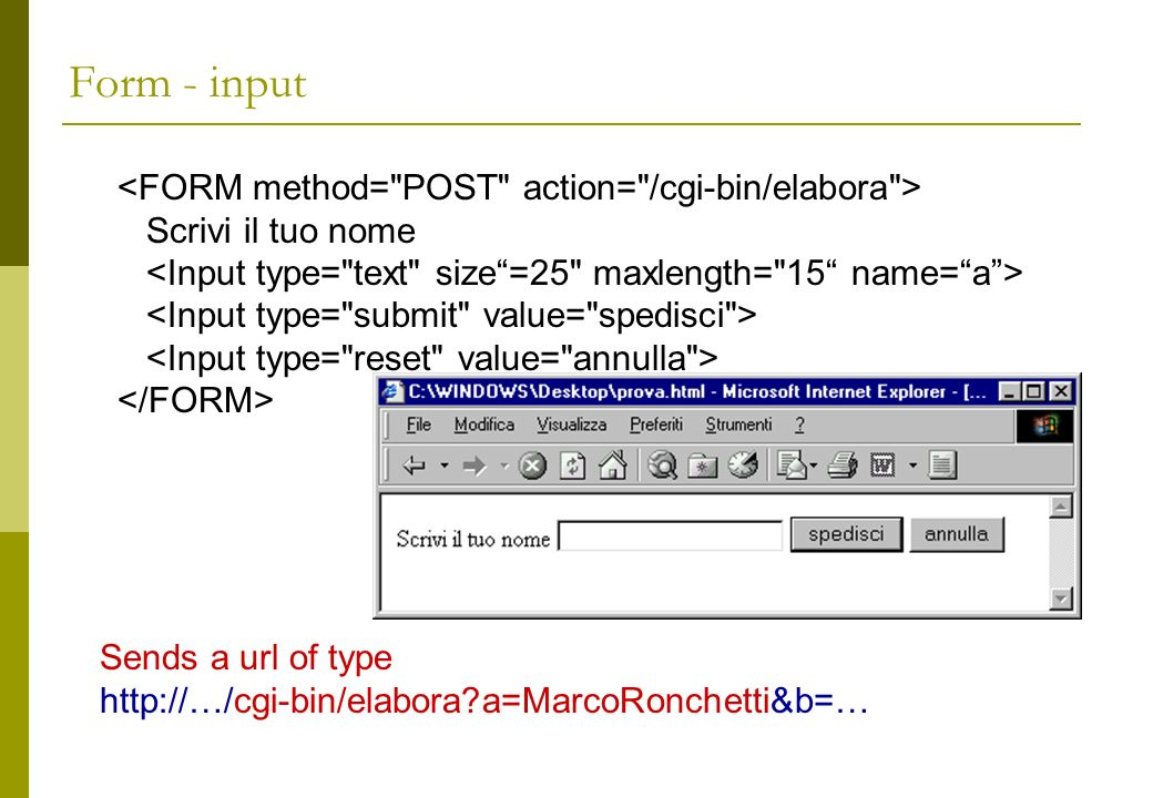 Form - input Scrivi il tuo nome Sends a url of type http://…/cgi-bin/elabora?a=MarcoRonchetti&b=…