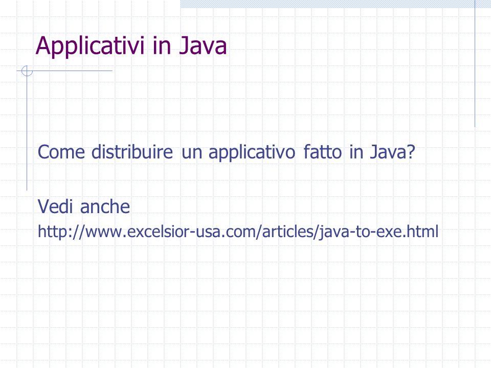 Applicativi in Java Come distribuire un applicativo fatto in Java? Vedi anche http://www.excelsior-usa.com/articles/java-to-exe.html