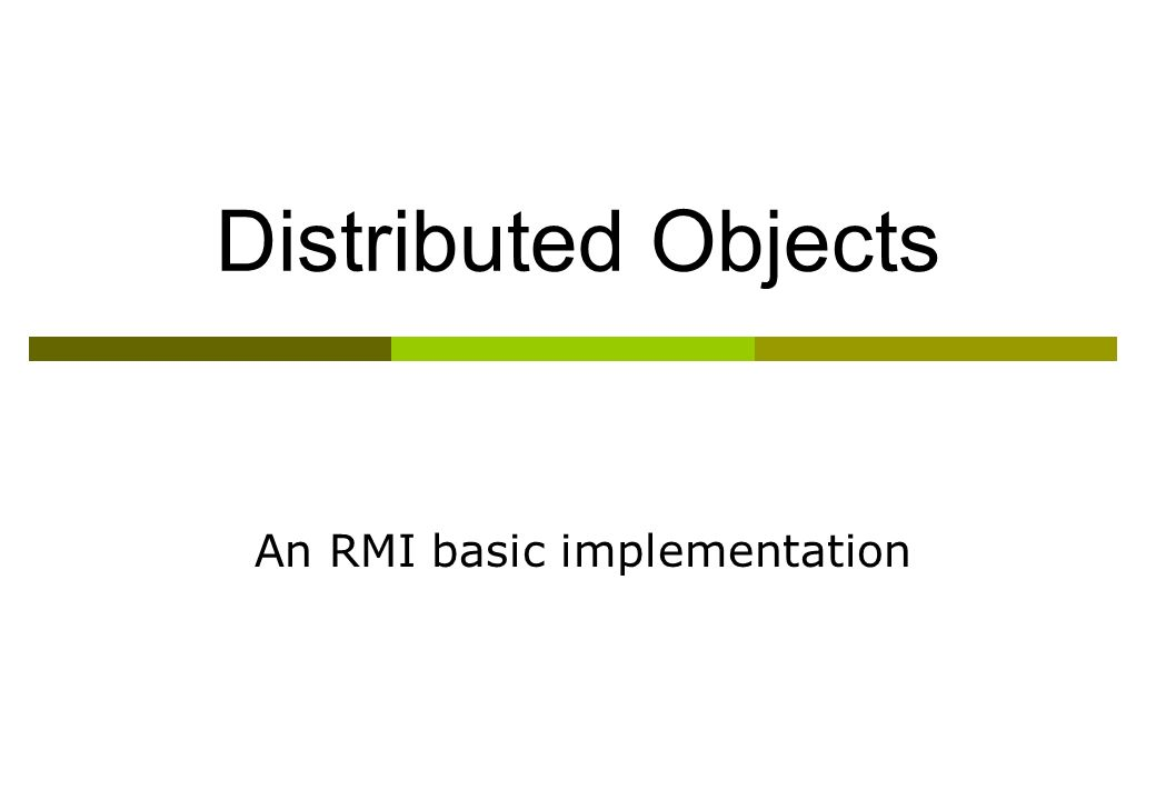 Distributed Objects An RMI basic implementation