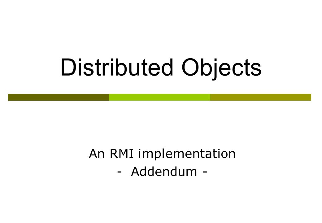 Distributed Objects An RMI implementation - Addendum -