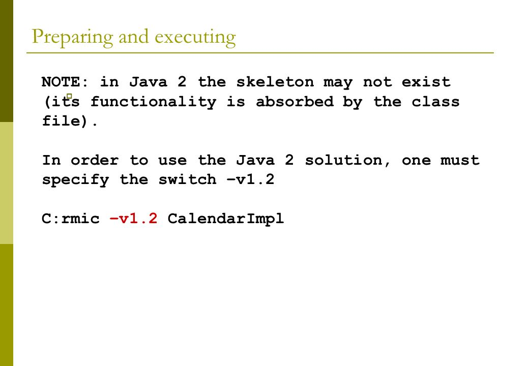 Preparing and executing NOTE: in Java 2 the skeleton may not exist (its functionality is absorbed by the class file).