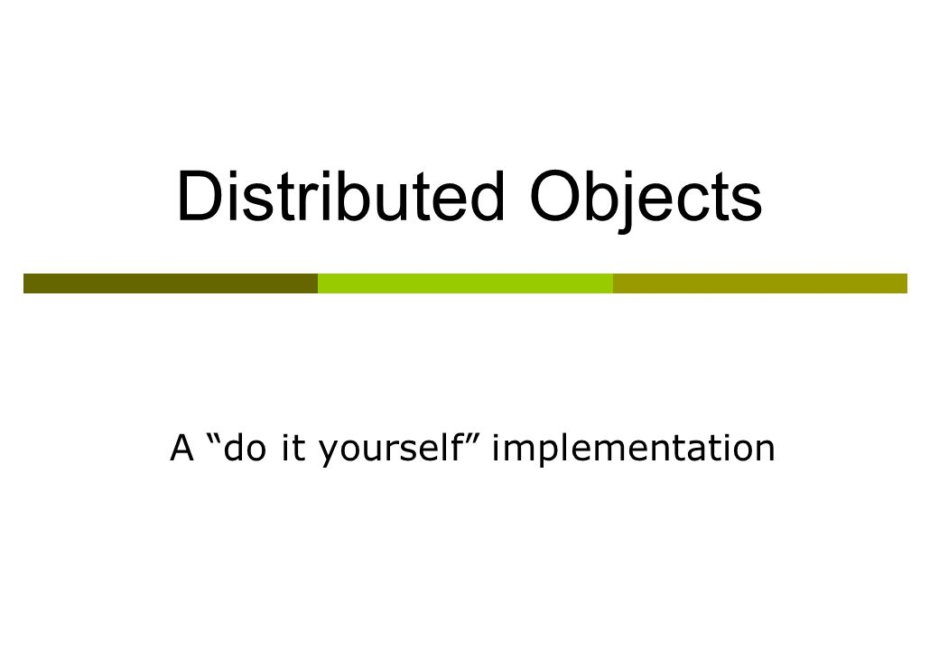 Distributed Objects A do it yourself implementation