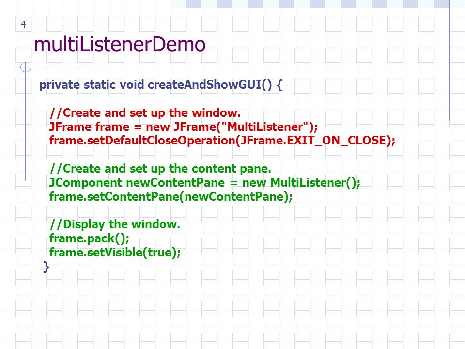 4 multiListenerDemo private static void createAndShowGUI() { //Create and set up the window.