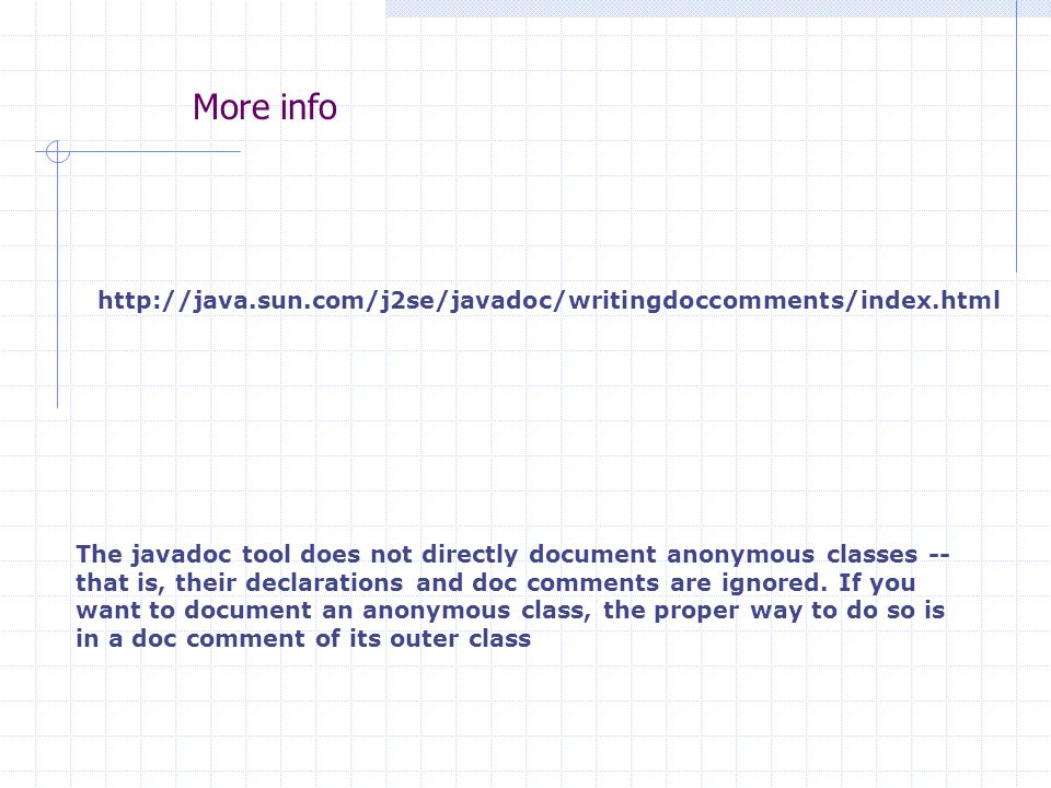 More info The javadoc tool does not directly document anonymous classes -- that is, their declarations and doc comments are ignored. If you want to do