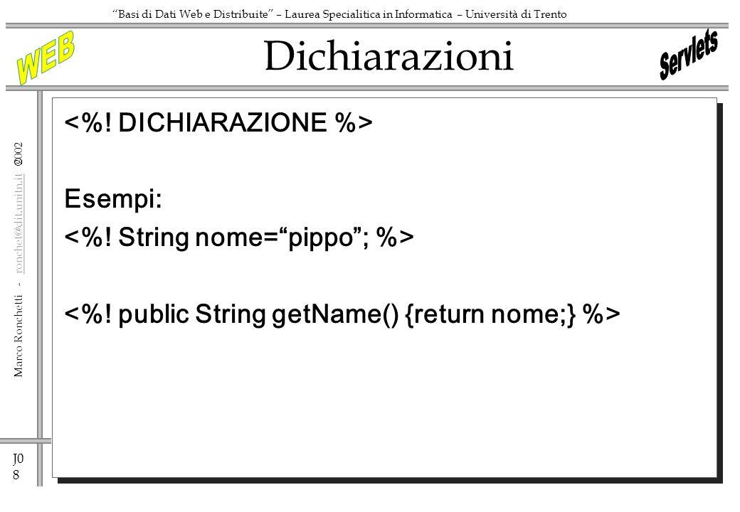 J0 8 Marco Ronchetti - ronchet@dit.unitn.it ronchet@dit.unitn.it Basi di Dati Web e Distribuite – Laurea Specialitica in Informatica – Università di Trento Esempi: Dichiarazioni