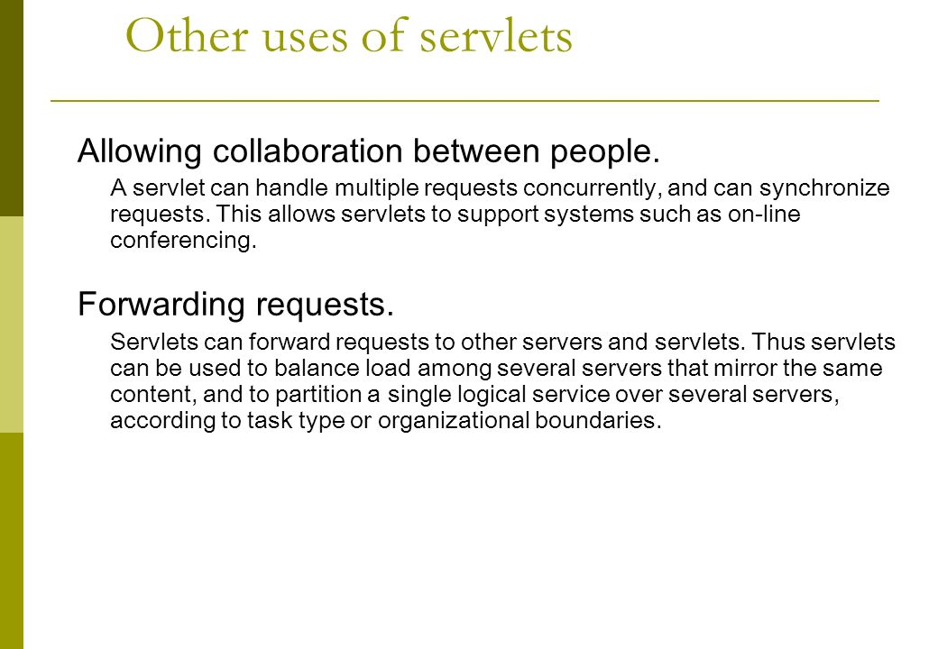 Other uses of servlets Allowing collaboration between people.