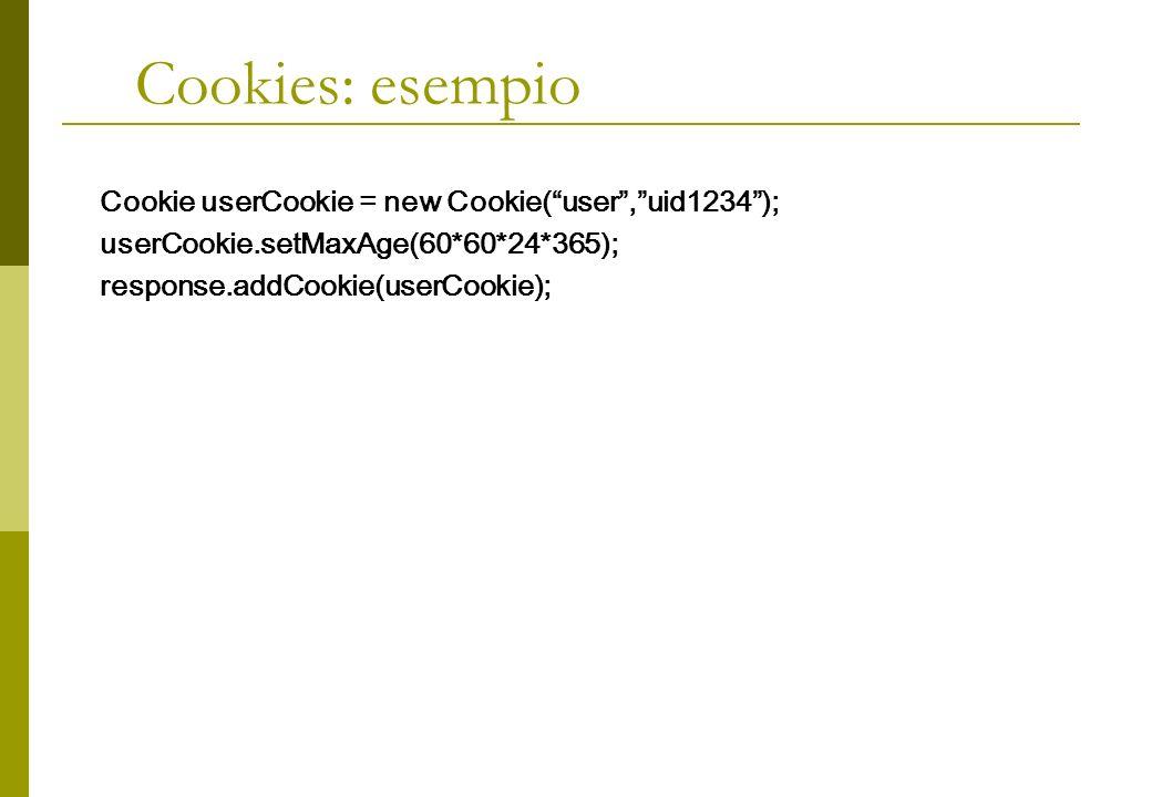 Cookies: esempio Cookie userCookie = new Cookie(user,uid1234); userCookie.setMaxAge(60*60*24*365); response.addCookie(userCookie);
