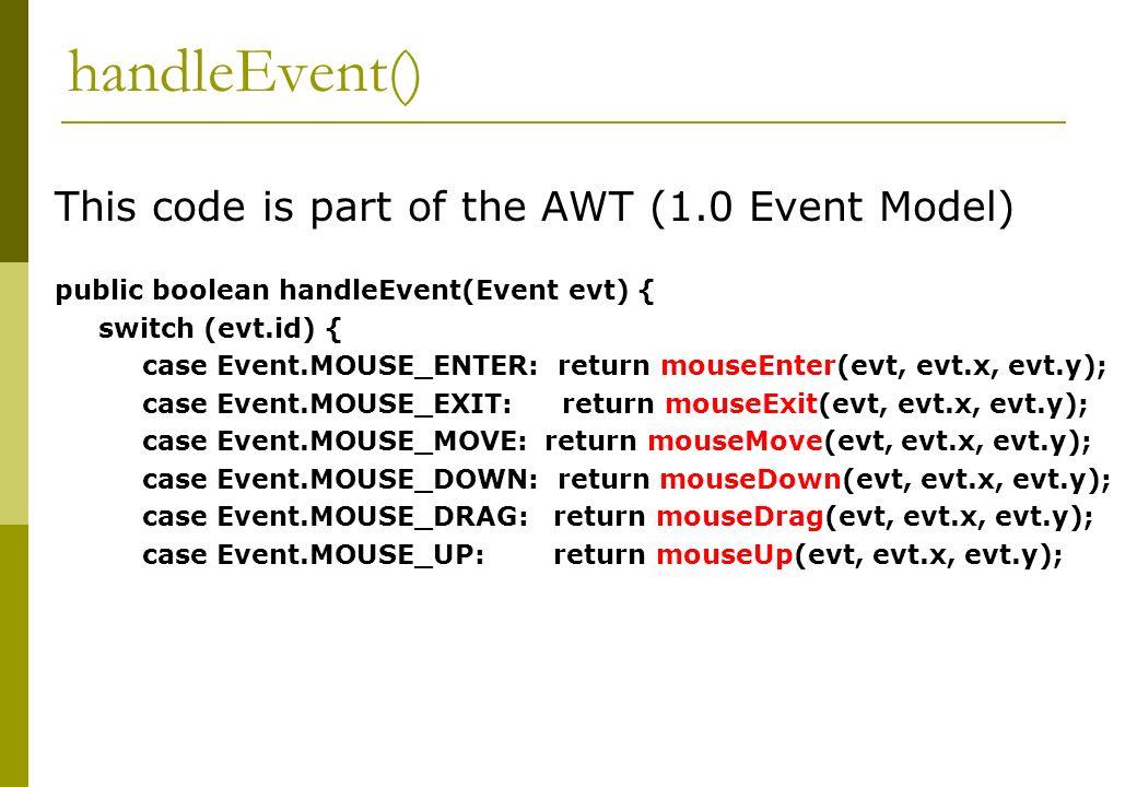 handleEvent() case Event.KEY_PRESS: case Event.KEY_ACTION: return keyDown(evt, evt.key); case Event.KEY_RELEASE: case Event.KEY_ACTION_RELEASE: return keyUp(evt, evt.key); case Event.ACTION_EVENT: return action(evt, evt.arg); case Event.GOT_FOCUS: return gotFocus(evt, evt.arg); case Event.LOST_FOCUS: return lostFocus(evt, evt.arg); } return false; }