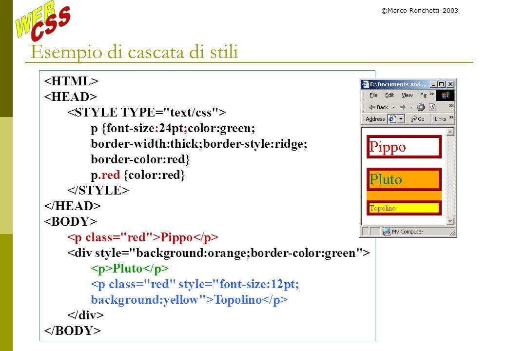 ©Marco Ronchetti 2003 Esempio di cascata di stili p {font-size:24pt;color:green; border-width:thick;border-style:ridge; border-color:red} p.red {color