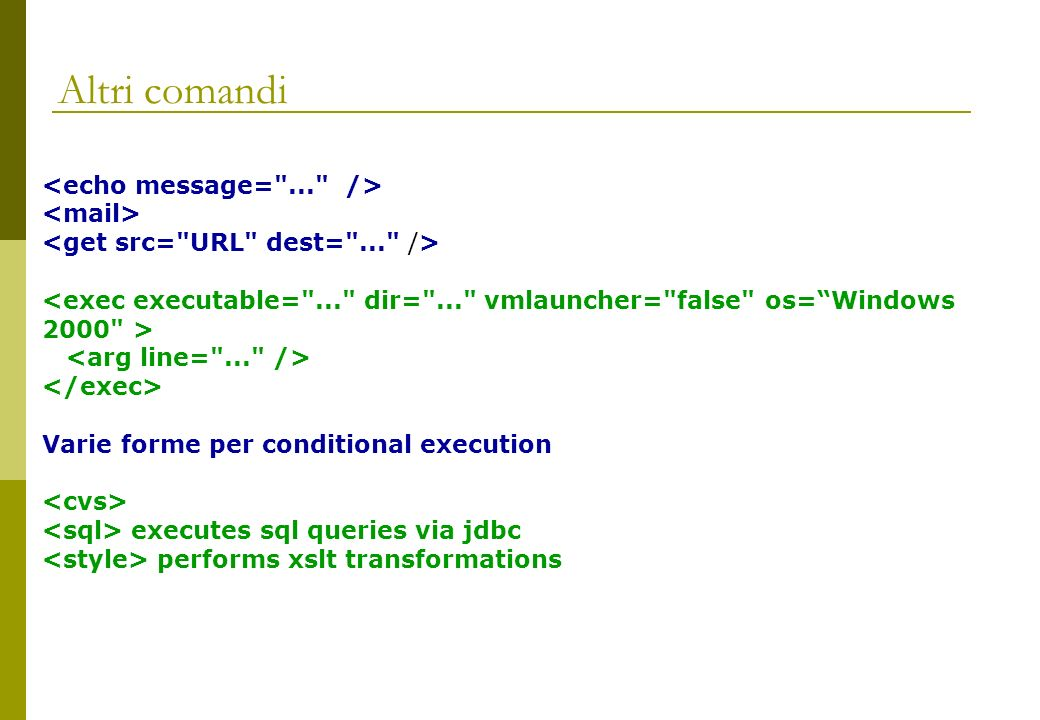 Altri comandi Varie forme per conditional execution executes sql queries via jdbc performs xslt transformations