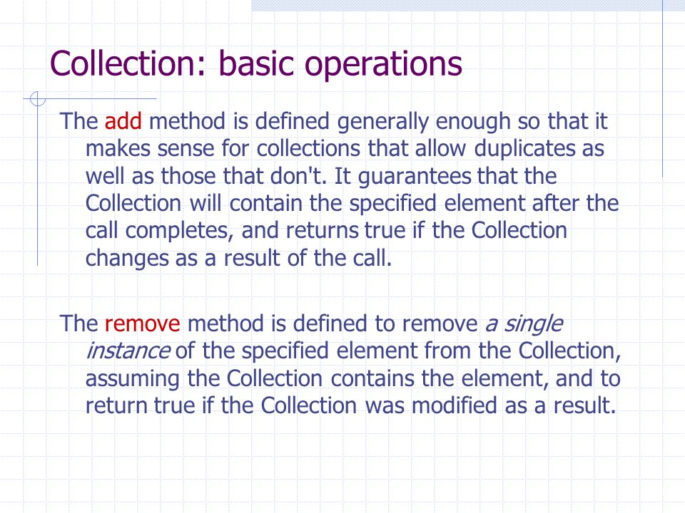 Collection: basic operations The add method is defined generally enough so that it makes sense for collections that allow duplicates as well as those that don t.