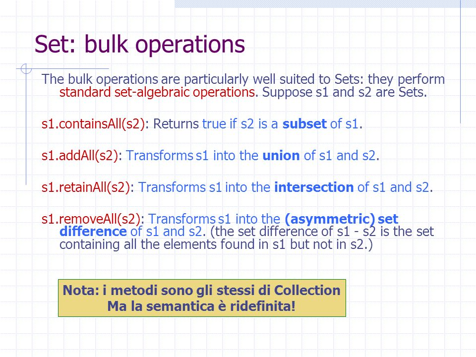 Set: bulk operations The bulk operations are particularly well suited to Sets: they perform standard set-algebraic operations.