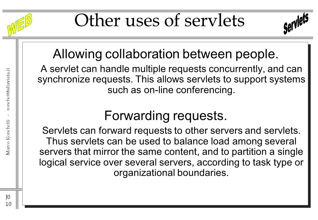 J0 10 Marco Ronchetti - Other uses of servlets Allowing collaboration between people.