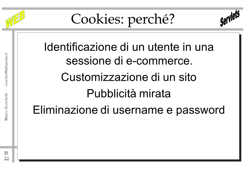 J0 22 Marco Ronchetti - ronchet@altavista.it Cookies: perché.