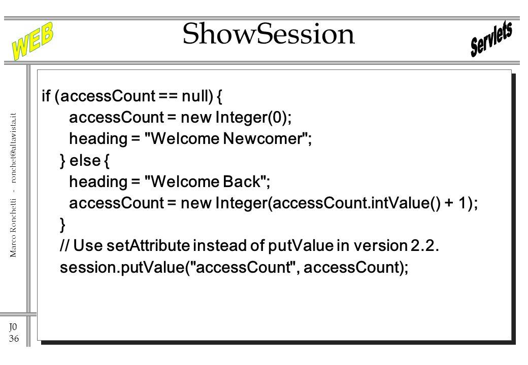 J0 36 Marco Ronchetti - ronchet@altavista.it if (accessCount == null) { accessCount = new Integer(0); heading = Welcome Newcomer ; } else { heading = Welcome Back ; accessCount = new Integer(accessCount.intValue() + 1); } // Use setAttribute instead of putValue in version 2.2.