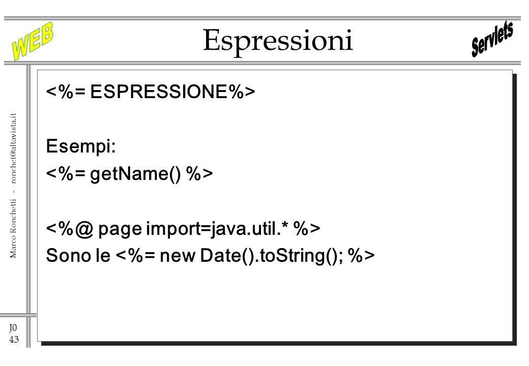 J0 43 Marco Ronchetti - ronchet@altavista.it Esempi: Sono le Espressioni