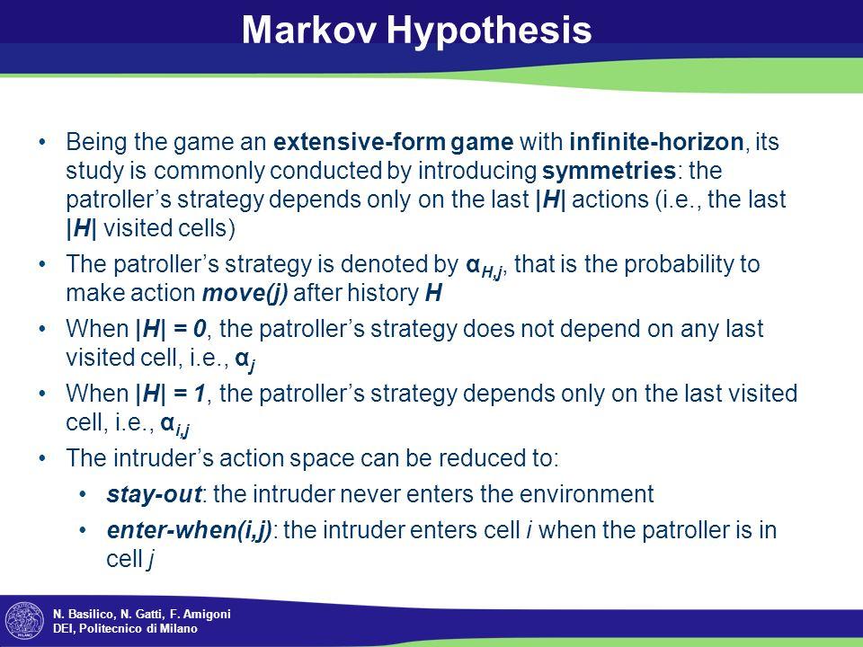N. Basilico, N. Gatti, F. Amigoni DEI, Politecnico di Milano Markov Hypothesis Being the game an extensive-form game with infinite-horizon, its study