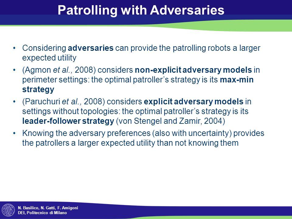 N. Basilico, N. Gatti, F. Amigoni DEI, Politecnico di Milano Patrolling with Adversaries Considering adversaries can provide the patrolling robots a l