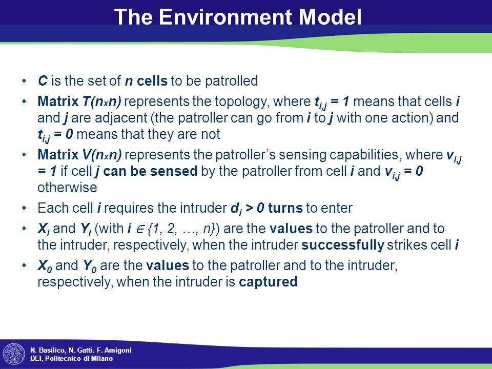 N. Basilico, N. Gatti, F. Amigoni DEI, Politecnico di Milano The Environment Model C is the set of n cells to be patrolled Matrix T(n x n) represents