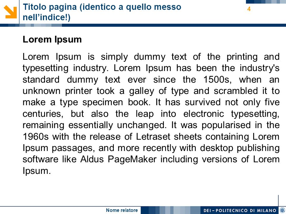 Nome relatore 4 Titolo pagina (identico a quello messo nellindice!) Lorem Ipsum Lorem Ipsum is simply dummy text of the printing and typesetting industry.